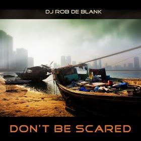 DJ ROB DE BLANK - DON'T BE SCARED